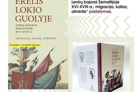 """Jono Drungilo monografijos """"Erelis lokio guolyje. Lenkų bajorai Žemaitijoje: migracija, kalba, atmintis XVI–XVIII a.""""  pristatymas"""